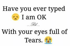 Typed Memes - have you ever typed i am ok with your eyes full of tears meme on