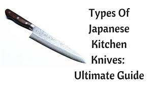 different types of kitchen knives japanese kitchen knives ultimate guide of the best types the
