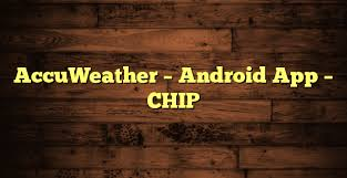 accuweather android app accuweather android app chip nobel