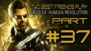 two best friends play deus ex part 37 youtube