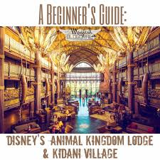beginner u0027s guide disney u0027s animal kingdom lodge u0026 kidani village