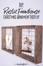 Christmas Ornament Holders Diy Ornament Display Farmhouse Christmas Crafts Our Handcrafted Life