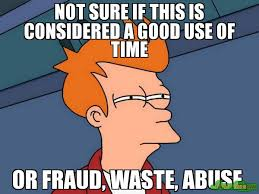 Fry Not Sure Meme - not sure if this is considered a good use of time or fraud waste