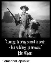 John Wayne Memes - 25 best memes about courage is being scared courage is