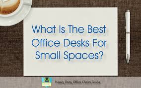 Office Desks For Small Spaces Best Office Desks For Small Spaces Buying Guide Heavy Duty