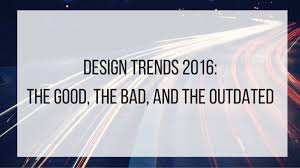 2016 design trends design trends 2016 the good the bad and the outdated levelten