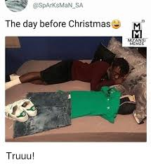 Day After Christmas Meme - the day before christmas e m mzansi memes truuu christmas meme on
