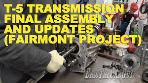 t 5 transmission final assembly and updates fairmont project