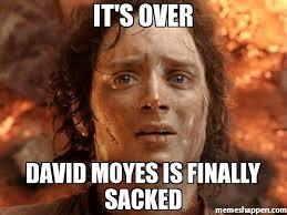 David Moyes Memes - it s over david moyes is finally sacked meme its finally over
