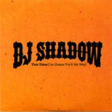 i m gunna a time dj shadow this time i m gonna try it my way dj shadow