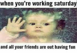 Working On Saturday Meme - happy saturday gallery ebaum s world