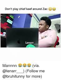 Chief Keef Memes - don t play chief keef around zac lenarr mannnn via follow