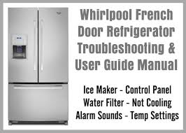 whirlpool french door refrigerator troubleshooting u0026 user guide