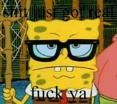 Fuck Ya Meme - shit just got real fuck ya hipster spongebob quickmeme