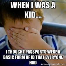 when i was a kid i thought passports where a basic form of id that