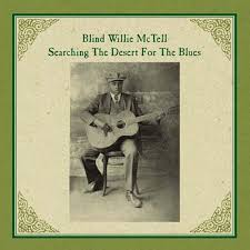 Blind Willie Mctell Chords Searching The Desert For The Blues Blind Willie Mctell Credits