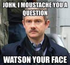Meme Mustache - 10 sherlock memes that will get you itching for that fifth season