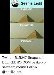 Meme Legit - seems legit pyramid pyraright pyraleft twitter blb247 snapchat