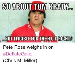 Pete Rose Meme - so about tom brady m mnoteligible for the 0f fight ho pete rose
