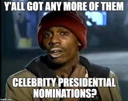 Presidential Memes - celebrity presidents imgflip