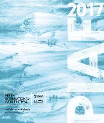 2017 perth international arts festival by perth international arts