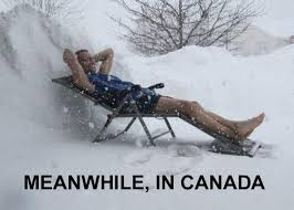 Canada Snow Meme - snow meme being canadian i can appreciate how things are a bit