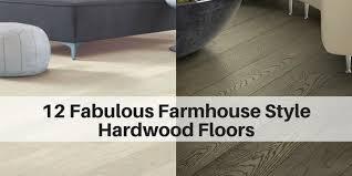 farmhouse floors 12 fabulous farmhouse style hardwood floors the flooring