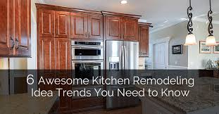 kitchen remodeling idea 6 awesome kitchen remodeling idea trends you need to home
