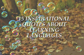 15 INSPIRATIONAL QUOTES ABOUT LEARNING LANGUAGES