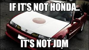 Jdm Memes - if it s not honda it s not jdm misc quickmeme
