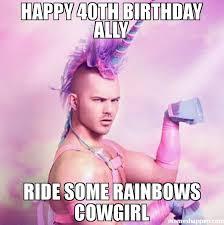 Cowgirl Memes - happy 40th birthday ally ride some rainbows cowgirl meme unicorn