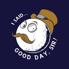 Good Day Sir Meme - image 69144 you get nothing you lose good day sir know