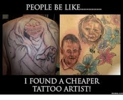 Tattoo Meme - 25 best memes about you get what you pay for tattoo you get