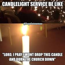 Baptist Memes - who had a candlelightservice anyone else think this samuel