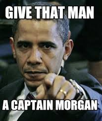 Captain Morgan Meme - meme maker give that man a captain morgan