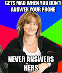 Answer Your Phone Meme - gets mad when you don t answer your phone never answers hers