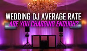 wedding dj wedding dj average rate in 2013 are you charging enough pcdj