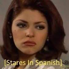 Soraya Montenegro Meme - stares in spanish soraya montenegro know your meme