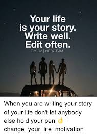 Your Story Meme - your life is your story write well edit often cylm instagram when