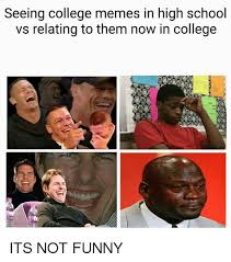 Funny College Memes - seeing college memes in high school vs relating to them now in