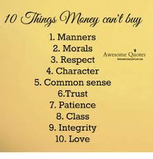 Buy All The Things Meme - 10 things money cait by 1 manners 2 morals 3 respect 4 character 5