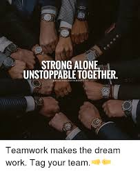 Unstoppable Meme - strong alone unstoppable together teamwork makes the dream work tag