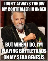 Battletoads Meme - the most interesting man in the world memes quickmeme