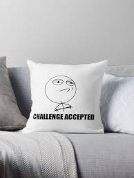 Challenge Accepted Meme Generator - challenge accepted rage meme throw pillows by dinoguy redbubble