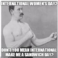 Make Me A Sammich Meme - overly manly man meme imgflip