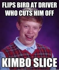 Kimbo Slice Meme - flips bird at driver who cuts him off kimbo slice bad luck brian