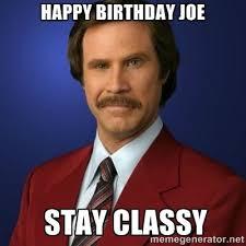 Happy Birthday Meme Creator - happy birthday joe stay classy anchorman birthday meme generator