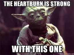 Heartburn Meme - the heartburn is strong with this one yoda meme generator