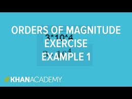 orders of magnitude exercise example 1 video khan academy