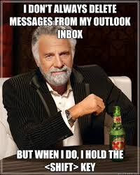 Inbox Meme - i don t always delete messages from my outlook inbox but when i do